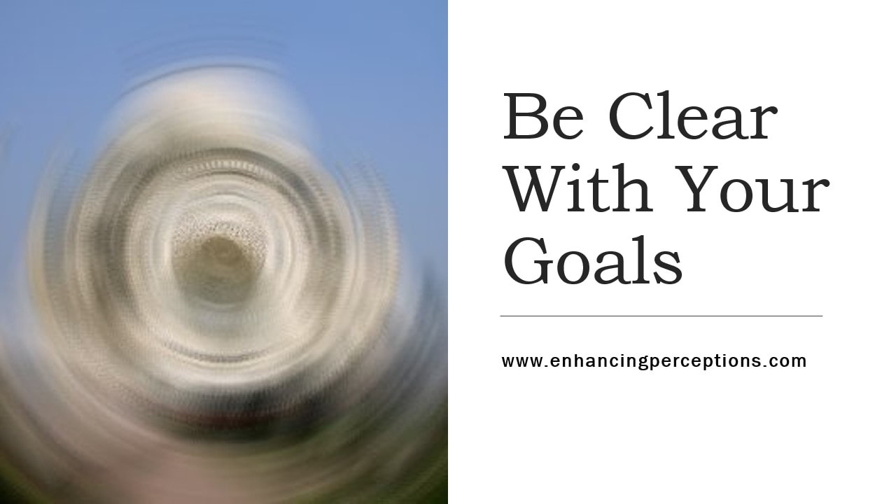Make sure that your goals are actually what you want. Clearly know what you are trying to achieve. For example, are you wanting to diet or are you wanting to be healthy? There is a difference. Enhancing Perceptions Hypnosis