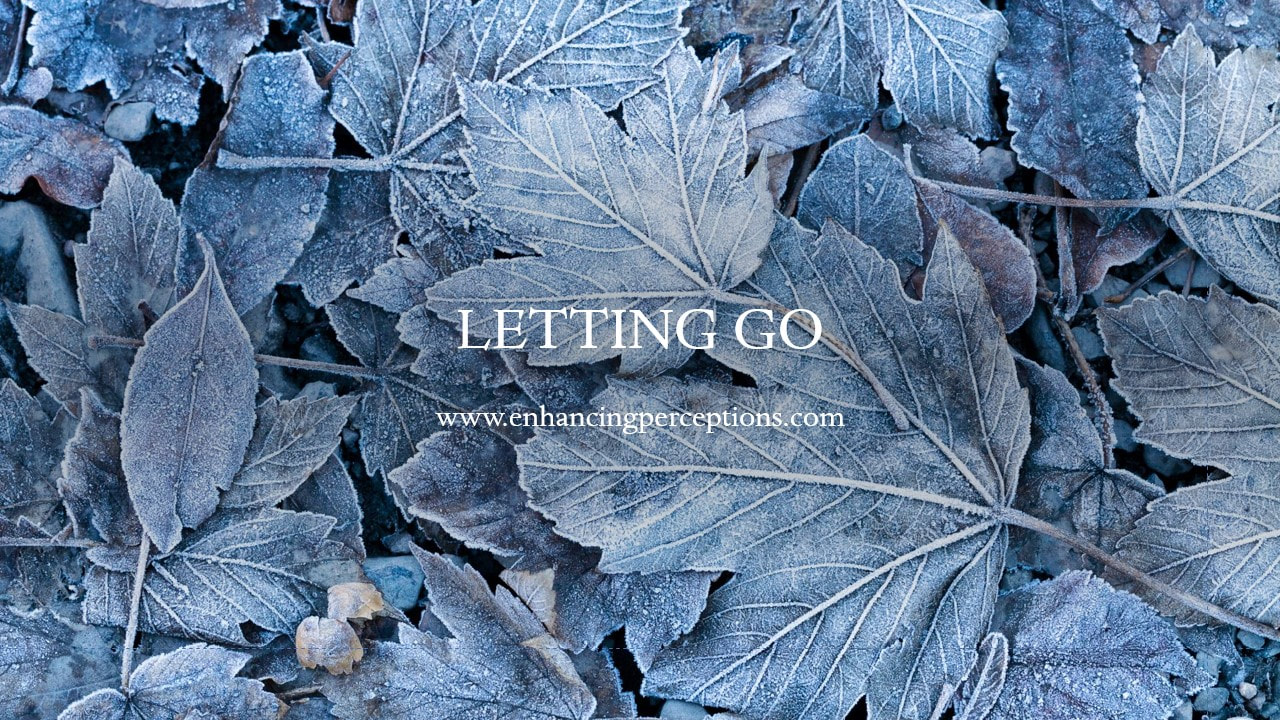 Life is full of cycles. We cannot move forward without letting go of the past. Allow you self to live and release the old. Enhancing Perceptions Hypnosis