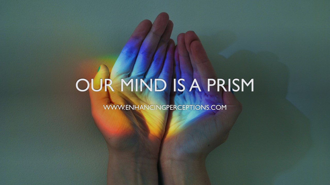 ​Just as a prism can refract light as the familiar colours of the rainbow, our perception of life and its events can be adjusted so that we see the beauty (benefits) of these events instead of seeing them as punishments or hurdles. In turn, we are no longer a victim but a student of life. Enhancing Perceptions Hypnosis
