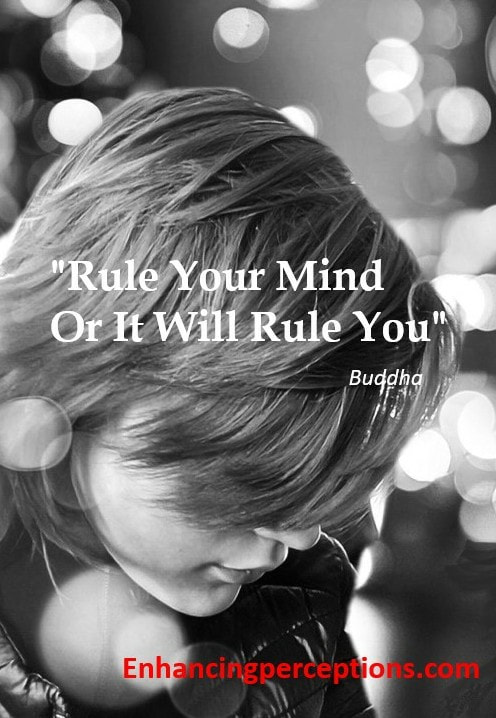 Rules your mind or it will rule you.
