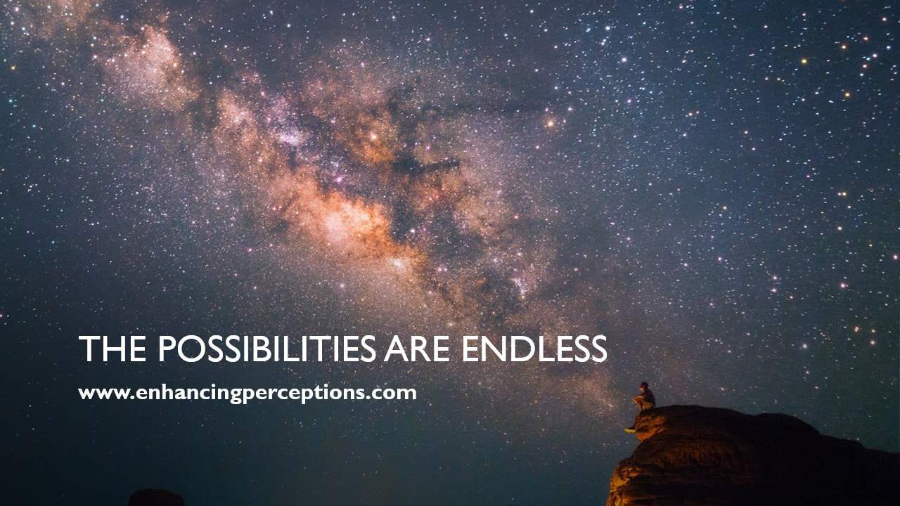Our possibilities are endless if we keep an open mind. If we believe we cannot, we cannot! If we believe we can, we can. Our mind is the most powerful tool available to us. Enhancing Perceptions Hypnosis