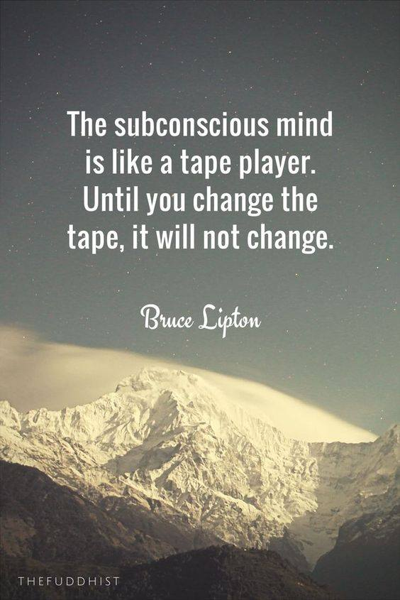 The Subconscious mind is like a tape player, Until you change the tape, it will not change.